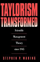 Taylorism Transformed: Scientific Management Theory Since 1945