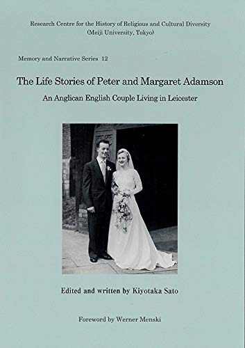 The Life Stories of Peter and Margaret Adamson: An Anglican English Couple Living in Leicester (Memory and Narrative Series)