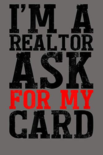 I M A Realtor Ask Me For My Card Real Estate Gift Christmas: Notebook Planner - 6x9 inch Daily Planner Journal, To Do List Notebook, Daily Organizer, 114 Pages