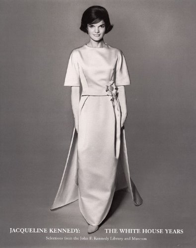 Jacqueline Kennedy : The White House Years: Selections from the John F. Kennedy Library and Museum