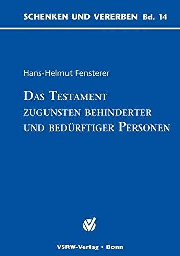 Das Testament zugunsten behinderter und bedürftiger Personen (Schenken und Vererben)