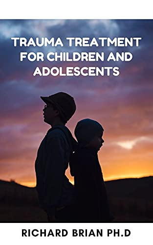 Trauma Treatment For Children And Adolescents: An Embodied Approach To Somatic Regulation, Recognizing, And Helping, Child Recover From Traumatic Stress (English Edition)