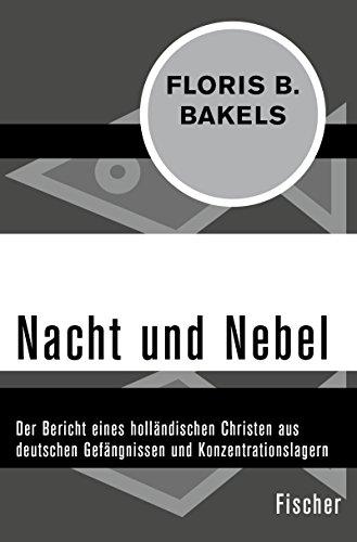 Nacht und Nebel: Der Bericht eines holländischen Christen aus deutschen Gefängnissen und Konzentrationslagern