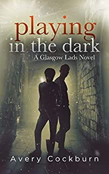 Playing in the Dark (Glasgow Lads Book 4) by [Avery Cockburn]