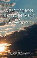 Expectation, Disappointment & Hope