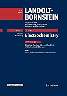 Electrochemistry: Subvolume B: Electrical Conductivities and Equilibria of Electrochemical Systems - Part 2: Deep Eutectic Solvents and Electrolyte ... in Science and Technology - New Series)