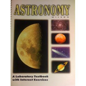 Astronomy: A Laboratory Textbook with Internet Exercises (3rd Edition)