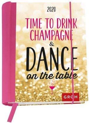 Time to drink champagne and dance on the table - Kalenderbuch A6 - Kalender 2020 - Groh-Verlag - Taschenkalender mit Schulferien, Lesebändchen und Postkarten - 12,1 cm x 15,6 cm
