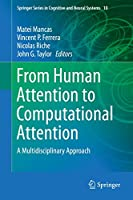 From Human Attention to Computational Attention: A Multidisciplinary Approach (Springer Series in Cognitive and Neural Systems, 10)