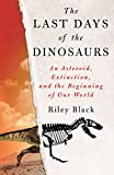 The Last Days of the Dinosaurs: An Asteroid, Extinction, and the Beginning of Our World