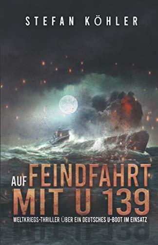 Auf Feindfahrt mit U 139: Weltkriegs-Thriller über ein deutsches U-Boot im Einsatz