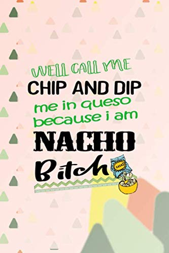 Well Call Me Chip And Dip Me In Queso Because I Am Nacho Bitch: Notebook Journal Composition Blank Lined Diary Notepad 120 Pages Paperback Pink Triangule Chips