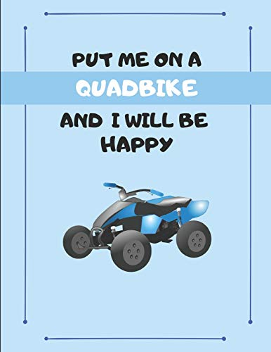 Put Me On A Quadbike And I Will Be Happy: Custom-Designed Note Book