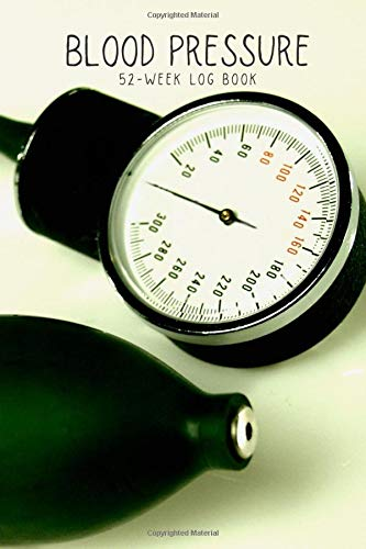 BLOOD PRESSURE 52-week Log Book: a one-year blood pressure journal so you can monitor yourself daily.