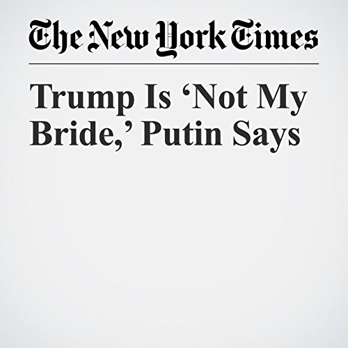 Trump Is 'Not My Bride,' Putin Says copertina