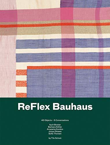 Reflex Bauhaus. 40 Objects - 5 conversations: Ausst. Kat. Die Neue Sammlung – The Design Museum, Pinakothek der Moderne, München, 2019/20