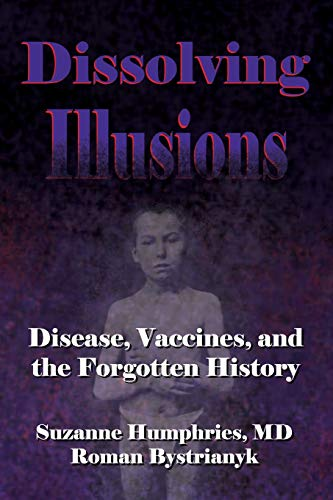 Dissolving Illusions: Disease, Vaccines, and The Forgotten History