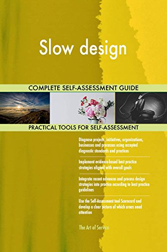Slow design All-Inclusive Self-Assessment - More than 700 Success Criteria, Instant Visual Insights, Comprehensive Spreadsheet Dashboard, Auto-Prioritized for Quick Results