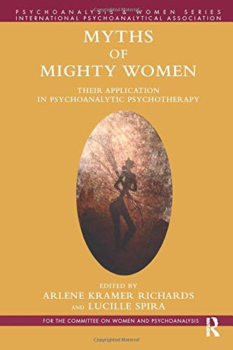 Myths of Mighty Women (Psychoanalysis and Women Series)