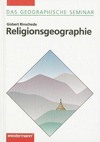 Religionsgeographie: 1. Auflage 1999 (Das Geographische Seminar, Band 67): Ausgabe 1994 - Grundlagen der Geographie für Studium und Fortbildung (Das ... der Geographie für Studium und Fortbildung)