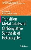 Transition Metal Catalyzed Carbonylative Synthesis of Heterocycles (Topics in Heterocyclic Chemistry (42))