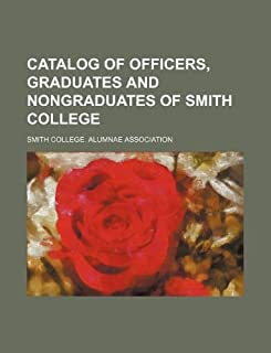 Catalog of Officers, Graduates and Nongraduates of Smith College