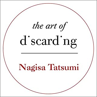 The Art of Discarding     How to get rid of clutter and find joy              By:                                                                                                                                 Nagisa Tatsumi                               Narrated by:                                                                                                                                 Karen Cass                      Length: 3 hrs and 37 mins     27 ratings     Overall 4.1