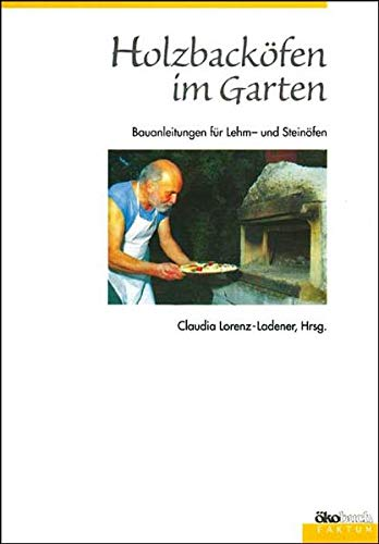 Holzbacköfen im Garten: Bauanleitungen für Lehm- und Steinöfen