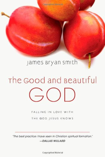 The Good and Beautiful God: Falling in Love with the God Jesus Knows (The Good and Beautiful Series)