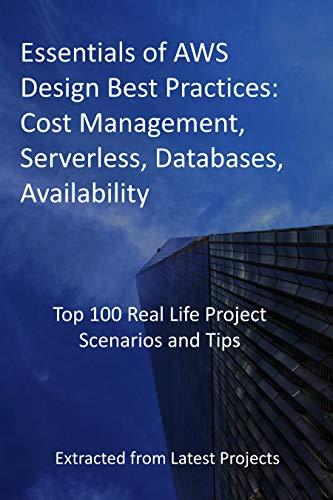 Essentials of AWS Design Best Practices: Cost Management, Serverless, Databases,...