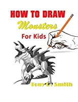 How to Draw Monsters for Kids: Step by Step Techniques 100 Pages