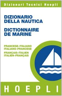 Dizionario della nautica-Dictionnaire de la marine. Francese-italiano, italiano-francese