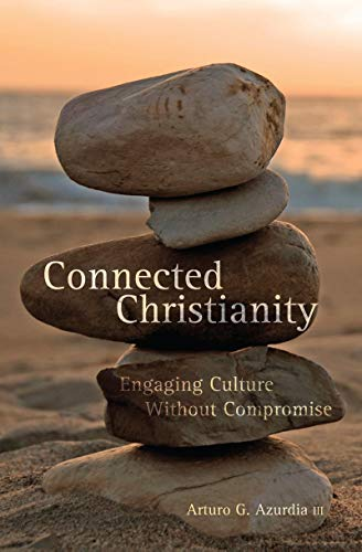 Connected Christianity: Engaging Culture without Compromise