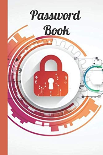 Password Logbook: A Password notebook Journal And Logbook To Protect Usernames and Passwords: Login and Private Information Keeper. 6' x 9' inch 100 pages.