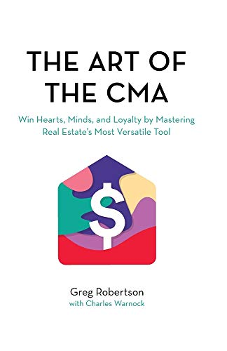 Compare Textbook Prices for The Art of the CMA: Win Hearts, Minds, and Loyalty by Mastering Real Estate's Most Versatile Tool  ISBN 9781735414409 by Robertson, Greg,Warnock, Charles