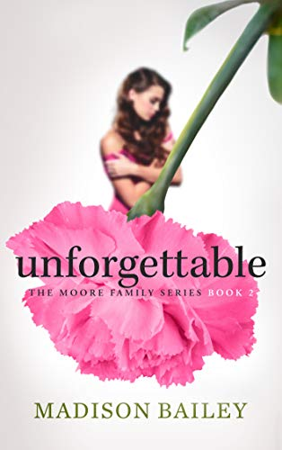 Unforgettable (The Moore Family Series Book 2) by [Madison Bailey]