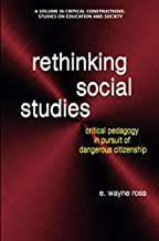 Rethinking Social Studies: Critical Pedagogy in Pursuit of Dangerous Citizenship (Critical Constructions: Studies on Education and Society)