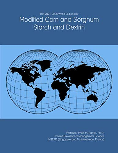 The 2021-2026 World Outlook for Modified Corn and Sorghum Starch and Dextrin