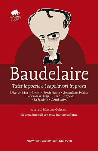 Tutte le poesie e i capolavori in prosa. Testo francese a fronte. Ediz. integrale