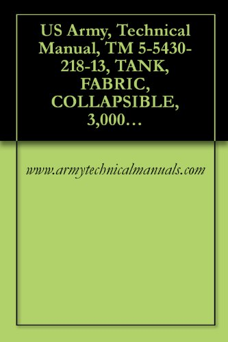 US Army, Technical Manual, TM 5-5430-218-13, TANK, FABRIC, COLLAPSIBLE, 3,000-GALLON, (NSN 5430-00-268-8187) (English Edition)
