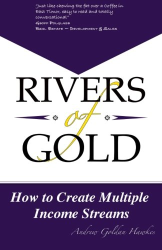 Rivers Of Gold: How to Create Multiple Income Streams: Volume 1