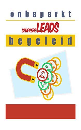 onbeperkt: : genereer leads, begeleid: maak van jezelf een likes en genereer een onbeperkt aantal leads voor je bedrijf (Dutch Edition)