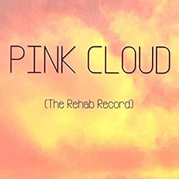 Pink Cloud (The Rehab Record)