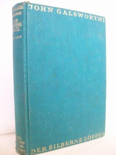Der silberne Löffel : Roman. John Galsworthy. Autor. Übers. aus d. Engl. von Leon Schalit, Gesammelte Werke / Galsworthy ; [8]