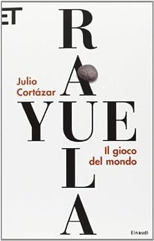 Rayuela Il gioco del mondo by Julio Cort??zar  2013-01-01