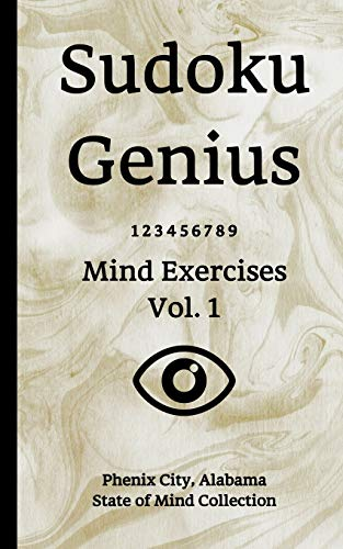 Sudoku Genius Mind Exercises Volume 1: Phenix City, Alabama State of Mind Collection