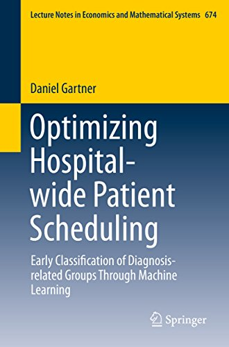 Optimizing Hospital-wide Patient Scheduling: Early Classification of Diagnosis-related Groups Through Machine Learning (Lecture Notes in Economics and Mathematical Systems Book 674) (English Edition)
