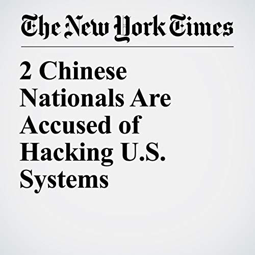 『2 Chinese Nationals Are Accused of Hacking U.S. Systems』のカバーアート