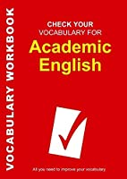 Check Your Vocabulary for Academic English: All You Need to Improve Your Vocabulary