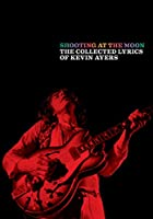 Shooting at the Moon: The Collected Lyrics of Kevin Ayers (Faber Edition)